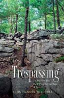 Trespassing - An Inquiry into the Private Ownership of Land (Paperback)