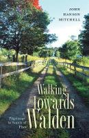 Walking Towards Walden - A Pilgrimage in Search of Place (Paperback)