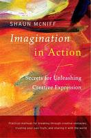 Imagination in Action: Secrets for Unleashing Creative Expression (Paperback)