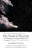 The Truth of This Life: Zen Teachings on Loving the World as It Is (Paperback)