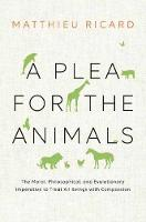 A Plea for the Animals: The Moral, Philosophical, and Evolutionary Imperative to Treat All Beings with Compassion (Paperback)