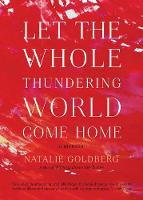 Let the Whole Thundering World Come Home: A Memoir (Paperback)