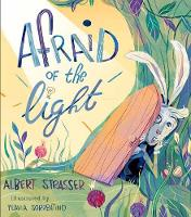 Afraid of the Light: A Story about Facing Your Fears (Hardback)