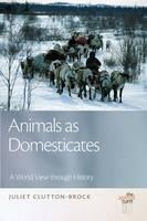Animals as Domesticates: A World View Through History (Hardback)