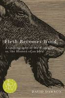 Flesh Becomes Word: A Lexicography of the Scapegoat Or, the History of an Idea - Studies in Violence, Mimesis, and Culture (Paperback)