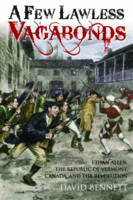 A Few Lawless Vagabonds: Ethan Allen, the Republic of Vermont and the American Revolution (Hardback)