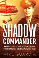 Shadow Commander: The Epic Story of Donald D. Blackburn-Guerrilla Leader and Special Forces Hero (Paperback)