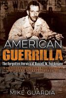"""American Guerrilla: The Forgotten Heroics of Russell W. Volckmann-the Man Who Escaped from Bataan, Raised a Filipino Army Against the Japanese, and Became the True """"Father"""" of Army Special Forces (Paperback)"""