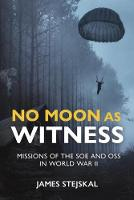 No Moon as Witness: Missions of the Soe and Oss in World War II (Hardback)