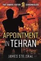 Appointment in Tehran - The Snake Eater Chronicles (Hardback)