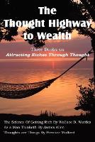 The Thought Highway to Wealth - Three Books on Attracting Riches Through Thought (Paperback)