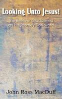Looking Unto Jesus! the Believer Gladdened on His Journey Zion-Ward (Paperback)