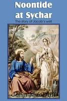 Noontide at Sychar, a New Testament Chapter in Providence and Grace (Paperback)