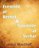 Eventide at Bethel & Noontide at Sychar (Paperback)