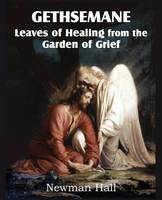 Gethsemane; Leaves of Healing from the Garden of Grief (Paperback)