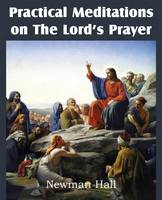 Practical Meditations on the the Lord's Prayer (Paperback)