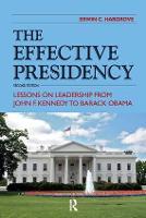Effective Presidency: Lessons on Leadership from John F. Kennedy to Barack Obama (Hardback)