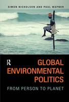 Global Environmental Politics: From Person to Planet (Hardback)