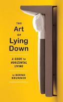 The Art Of Lying Down: A Guide to Horizontal Living (Hardback)