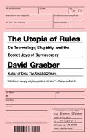 The Utopia Of Rules: On Technology, Stupidity, and the Secret Joys of Bureaucracy (Paperback)