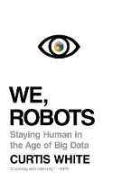 We, Robots: Staying Human in the Age of Big Data (Paperback)
