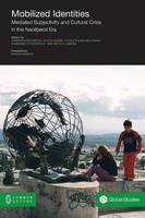 Mobilized Identities: Mediated Subjectivity and Cultural Crisis in the Neoliberal Era (Paperback)