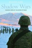 Shadow Wars: Chasing Conflict in an Era of Peace (Hardback)