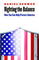 Righting the Balance: How You Can Help Protect America (Hardback)