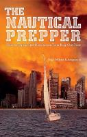 The Nautical Prepper: How to Equip and Survive on Your Bug Out Boat (Paperback)