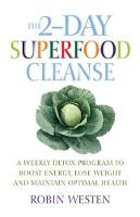 The 2-day Superfood Cleanse: A Weekly Detox Program to Boost Energy, Lose Weight and Maintain Optimal Health (Paperback)