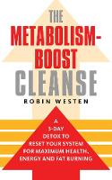 The Metabolism-boost Cleanse: A 3-Day Detox to Reset Your System for Maximum Health, Energy and Fat Burning (Paperback)