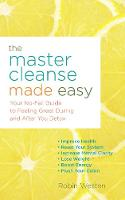 The Master Cleanse Made Easy: Your No-Fail Guide to Feeling Great During and After Your Detox (Paperback)