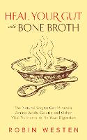 Heal Your Gut With Bone Broth: The Natural Way to get Minerals, Amino Acids, Gelatin and Other Vital Nutrients to Fix Your Digestion (Paperback)