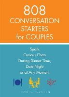 808 Conversation Starters For Couples: Spark Curious Chats During Dinner Time, Date Night or Any Moment (Paperback)