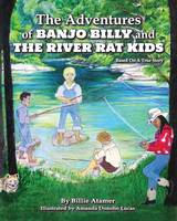 The Adventures of Banjo Billy and the River Rat Kids (Paperback)