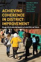 Achieving Coherence in District Improvement: Managing the Relationship Between the Central Office and Schools (Paperback)