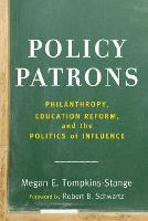 Policy Patrons: Philanthropy, Education Reform, and the Politics of Influence - Educational Innovations Series (Paperback)