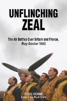 Unflinching Zeal: The Air Battles Over France and Britain, May-October 1940 (Hardback)