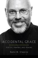 Accidental Grace: Poetry, Prayers and Psalms (Paperback)