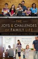 The Joys and Challenges of Family Life: Catholic Husbands and Fathers Speak Out (Paperback)