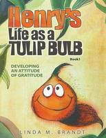 Henry's Life as a Tulip Bulb: Developing an Attitude of Gratitude (Book 1) (Paperback)