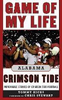 Game of My Life Alabama Crimson Tide: Memorable Stories of Crimson Tide Football - Game of My Life (Hardback)