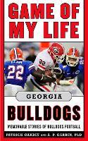 Game of My Life Georgia Bulldogs: Memorable Stories of Bulldog Football - Game of My Life (Hardback)