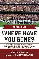 Texas A & M: Where Have You Gone? Catching Up with Bubba Bean, Antonio Armstrong, and Other Aggies of Old (Hardback)