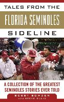 Tales from the Florida State Seminoles Sideline: A Collection of the Greatest Seminoles Stories Ever Told (Hardback)