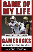 Game of My Life South Carolina Gamecocks: Memorable Stories of Gamecock Football - Game of My Life (Hardback)