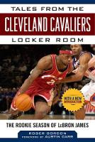 Tales from the Cleveland Cavaliers Locker Room: The Rookie Season of LeBron James - Tales from the Team (Hardback)