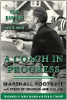 A Coach in Progress: Marshall Football?A Story of Survival and Revival (Hardback)