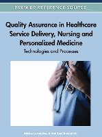 Quality Assurance in Healthcare Service Delivery, Nursing and Personalized Medicine: Technologies and Processes (Hardback)