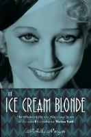 The Ice Cream Blonde: The Whirlwind Life and Mysterious Death of Screwball Comedienne Thelma Todd (Hardback)